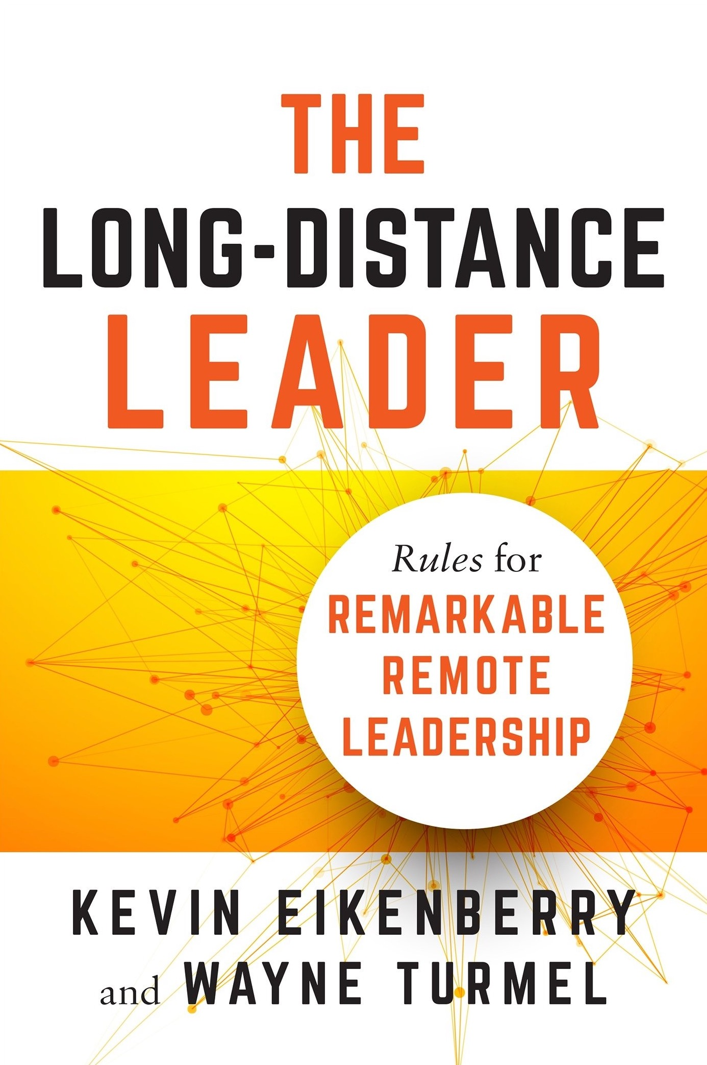 Kevin Eikenberry: The Long Distance Leader: Rules for Remarkable Remote Leadership